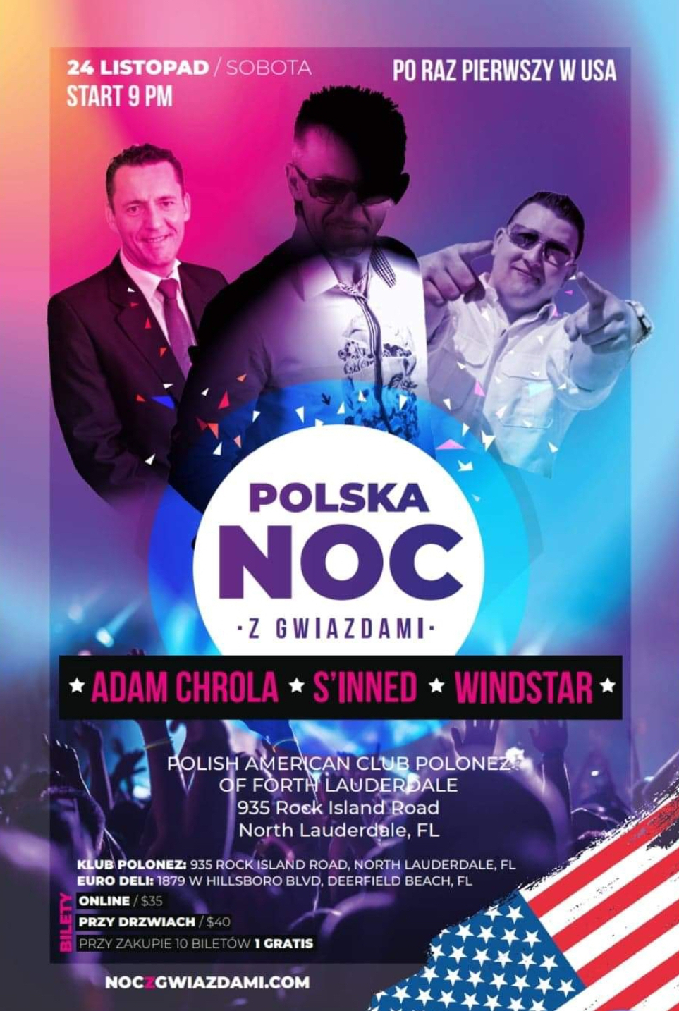 noczgwiazdami.com Koncert - Polska Noc z Gwiazdami (Concert - Polish Night with Stars) What: Koncert (Concert) Who is performing: Występują (performing) Adam Chrola, S'Inned, Windstar When: 24 listopad / sobota godz. 9 (November 24, Saturday at 9 pm) Where: Polsko-Amerykański Klub Polonez w Fort Lauderdale (Polish American Club Polonez of Fort Lauderdale) Cost: Bilety (tickets): online $35 ; przy drzwiach (at the door) $ 40. Przy zakupie 10 biletów 1 gratis ( buy 10 tickets and get 1 free) Performers: Adam Chrola, S'Inned, Windstar Meta tags: koncert, polski, muzyka, polska noc z gwiazdami, polska, noc, z, gwiazdami, bilety, rozrywka, adam chrola, S'inned, windstar, mr. Sebii